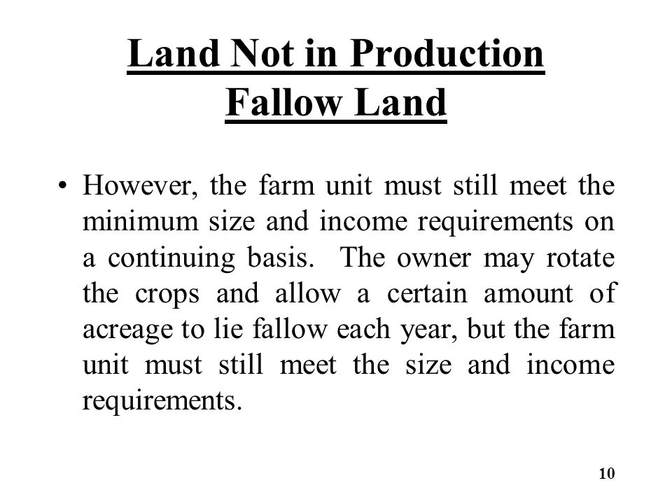 Land Not in Production Fallow Land However, the farm unit must still meet the minimum size and income requirements on a continuing basis.