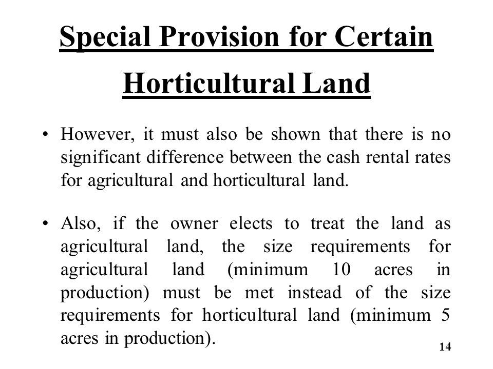 Special Provision for Certain Horticultural Land However, it must also be shown that there is no significant difference between the cash rental rates for agricultural and horticultural land.
