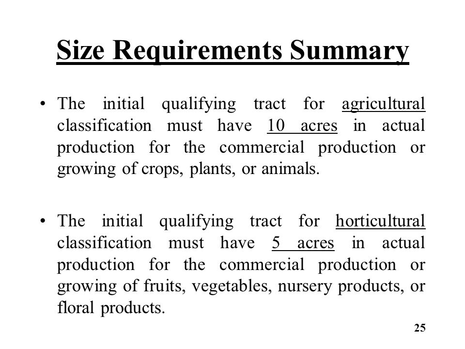 Size Requirements Summary The initial qualifying tract for agricultural classification must have 10 acres in actual production for the commercial prod
