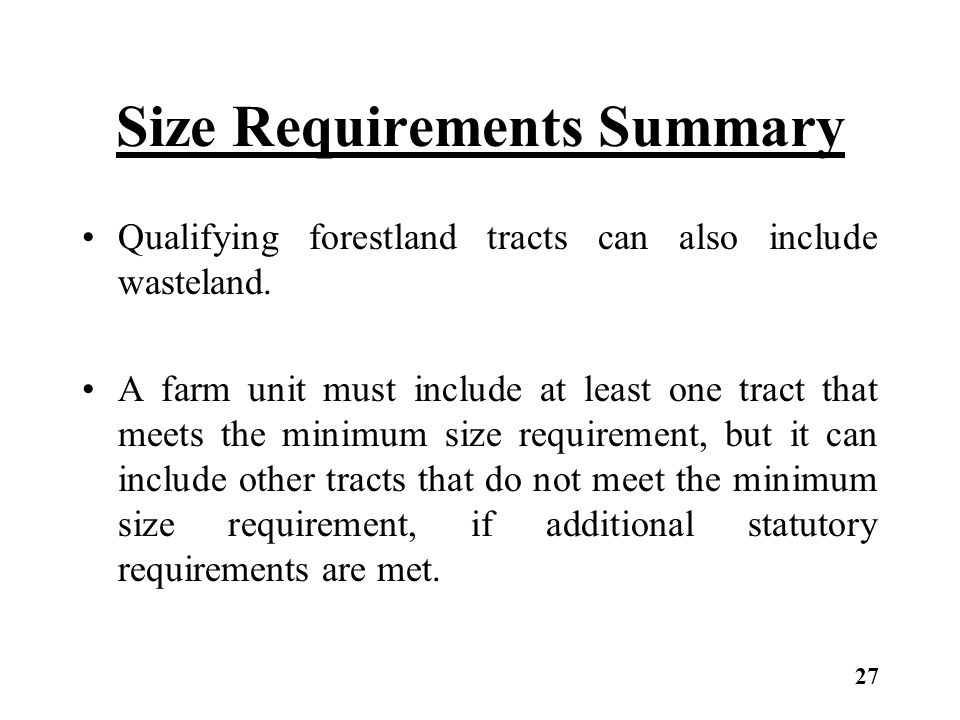 Size Requirements Summary Qualifying forestland tracts can also include wasteland. A farm unit must include at least one tract that meets the minimum
