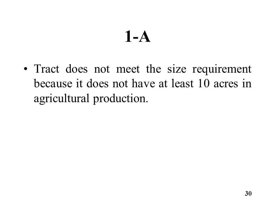 1-A Tract does not meet the size requirement because it does not have at least 10 acres in agricultural production. 30