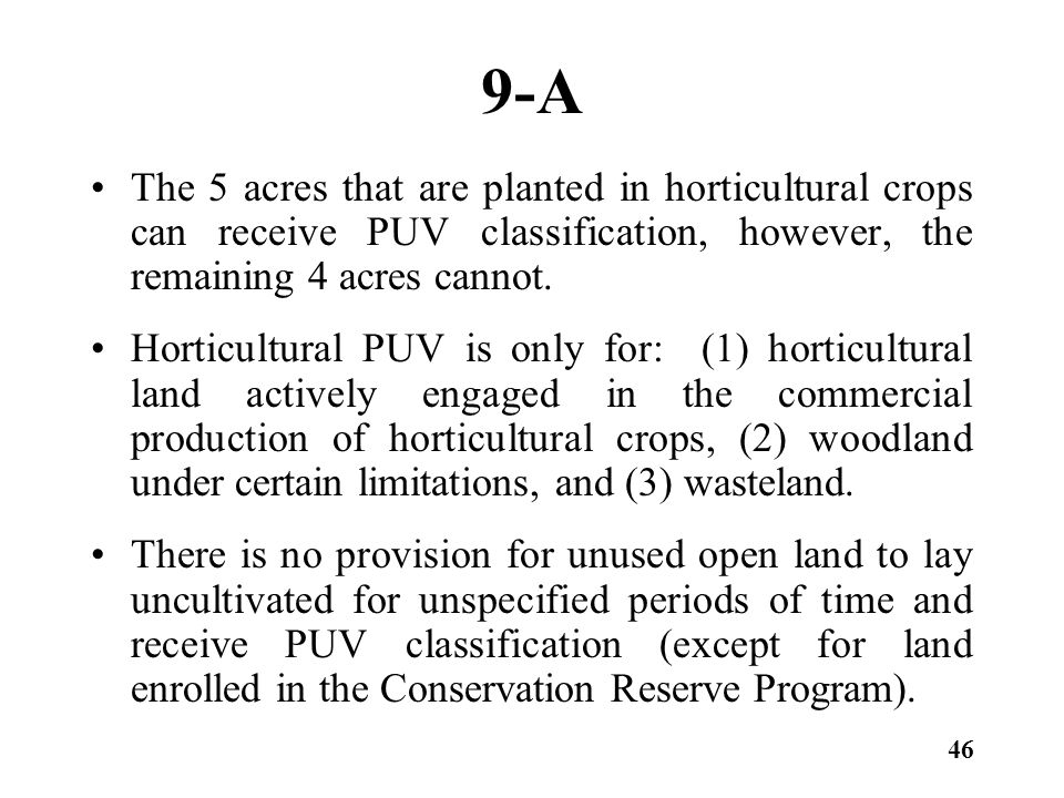 9-A The 5 acres that are planted in horticultural crops can receive PUV classification, however, the remaining 4 acres cannot.
