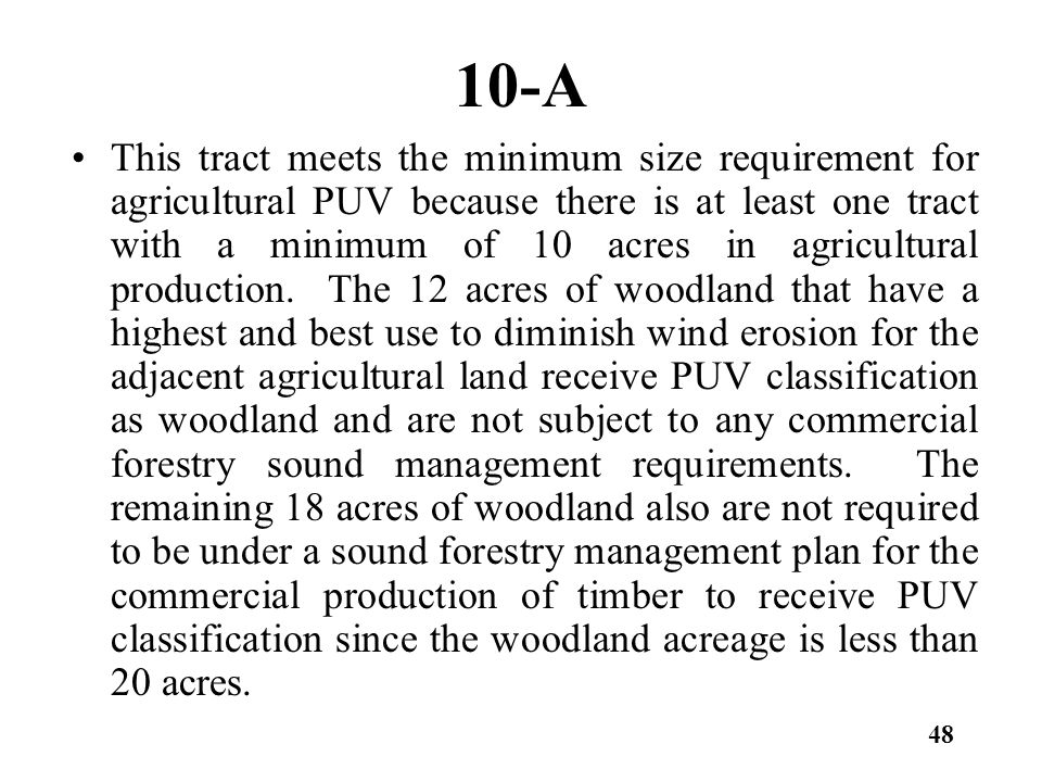 10-A This tract meets the minimum size requirement for agricultural PUV because there is at least one tract with a minimum of 10 acres in agricultural
