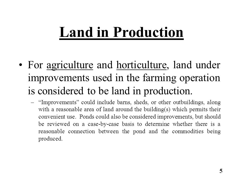 """Land in Production For agriculture and horticulture, land under improvements used in the farming operation is considered to be land in production. –""""I"""
