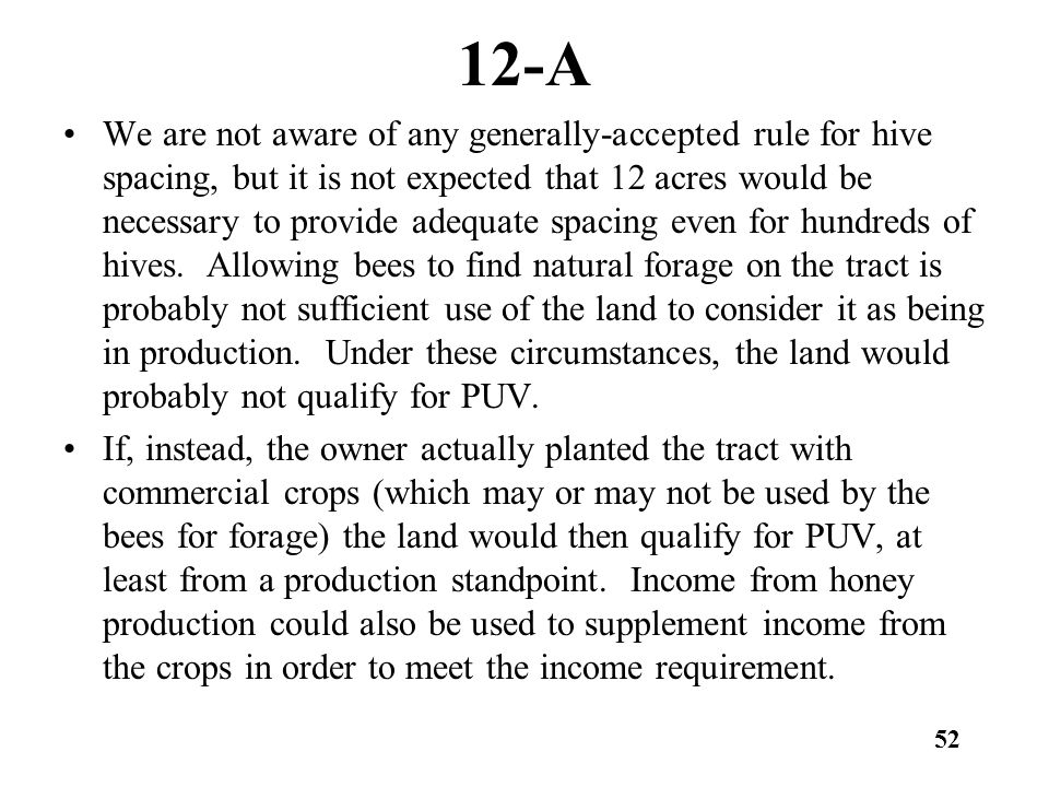 12-A We are not aware of any generally-accepted rule for hive spacing, but it is not expected that 12 acres would be necessary to provide adequate spacing even for hundreds of hives.