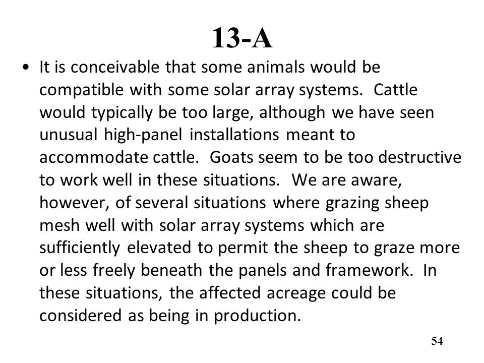 13-A It is conceivable that some animals would be compatible with some solar array systems. Cattle would typically be too large, although we have seen