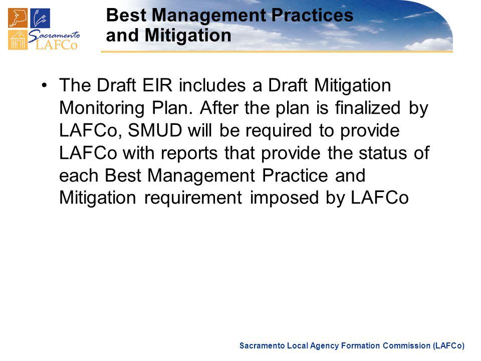 Sacramento Local Agency Formation Commission (LAFCo) Best Management Practices and Mitigation The Draft EIR includes a Draft Mitigation Monitoring Plan.