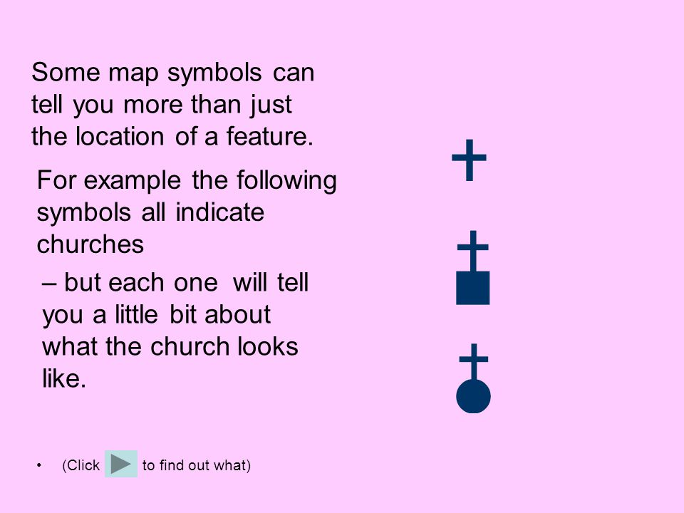 (Click to find out what) Some map symbols can tell you more than just the location of a feature. For example the following symbols all indicate church