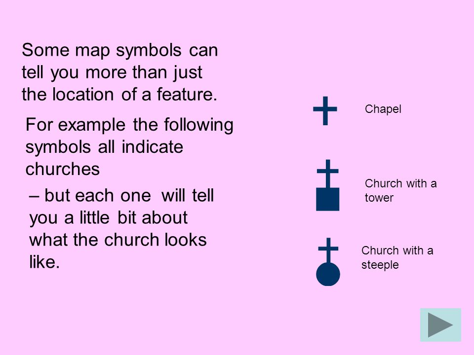 Chapel Church with a tower Church with a steeple Some map symbols can tell you more than just the location of a feature. For example the following sym
