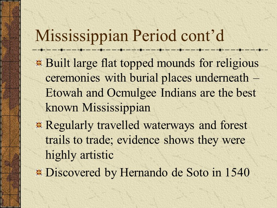 Mississippian Period cont'd Settlements were usually protected by a wooden palisade Houses were constructed of wattle and daub Organized into chiefdom