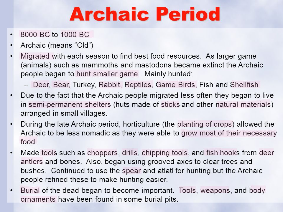 """Archaic Period 8000 BC to 1000 BC Archaic (means """"Old"""") Migrated with each season to find best food resources. As larger game (animals) such as mammot"""