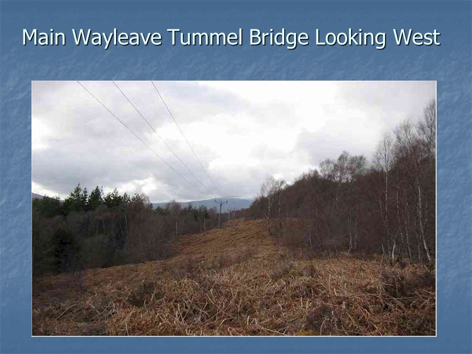 Main Wayleave Tummel Bridge Looking West