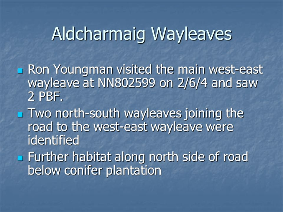 Aldcharmaig Wayleaves Ron Youngman visited the main west-east wayleave at NN802599 on 2/6/4 and saw 2 PBF.