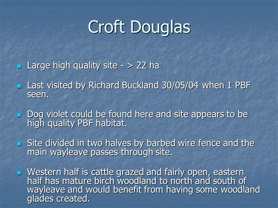 Croft Douglas Large high quality site - > 22 ha Large high quality site - > 22 ha Last visited by Richard Buckland 30/05/04 when 1 PBF seen.