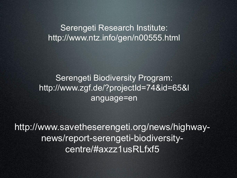 Serengeti Research Institute: http://www.ntz.info/gen/n00555.html Serengeti Biodiversity Program: http://www.zgf.de/?projectId=74&id=65&l anguage=en h