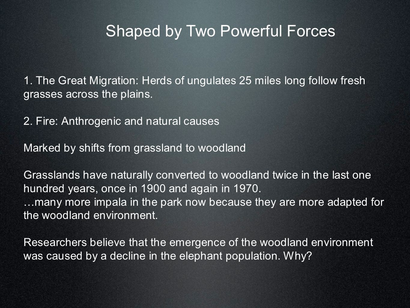 1. The Great Migration: Herds of ungulates 25 miles long follow fresh grasses across the plains. 2. Fire: Anthrogenic and natural causes Marked by shi