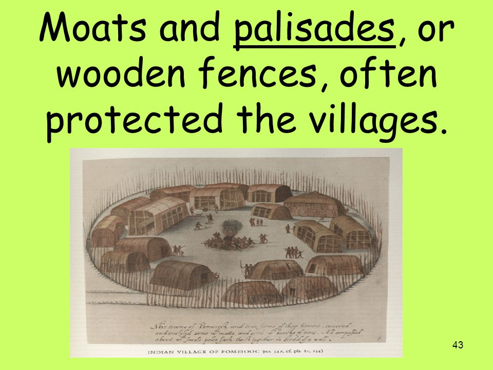 43 Moats and palisades, or wooden fences, often protected the villages.