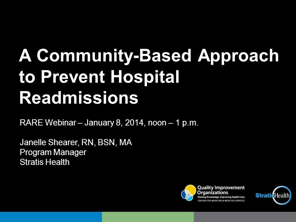 RARE Webinar – January 8, 2014, noon – 1 p.m. Janelle Shearer, RN, BSN, MA Program Manager Stratis Health A Community-Based Approach to Prevent Hospit