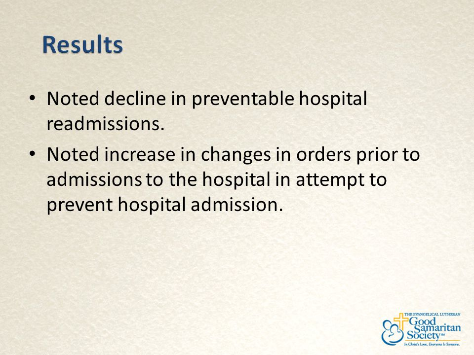 Noted decline in preventable hospital readmissions. Noted increase in changes in orders prior to admissions to the hospital in attempt to prevent hosp