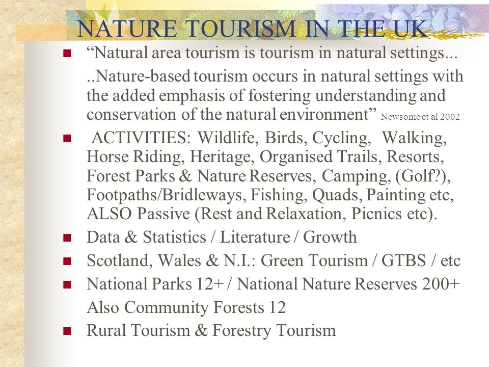 """NATURE TOURISM IN THE UK """"Natural area tourism is tourism in natural settings.....Nature-based tourism occurs in natural settings with the added empha"""