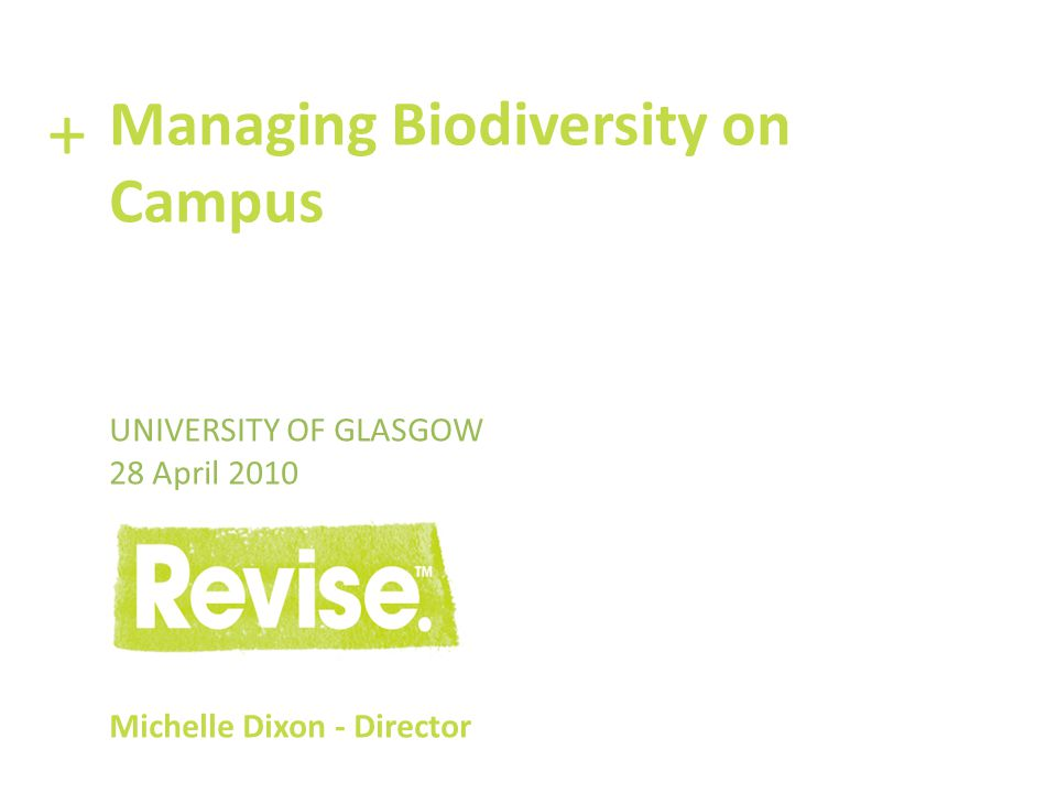 Managing Biodiversity on Campus UNIVERSITY OF GLASGOW 28 April 2010 Michelle Dixon - Director +
