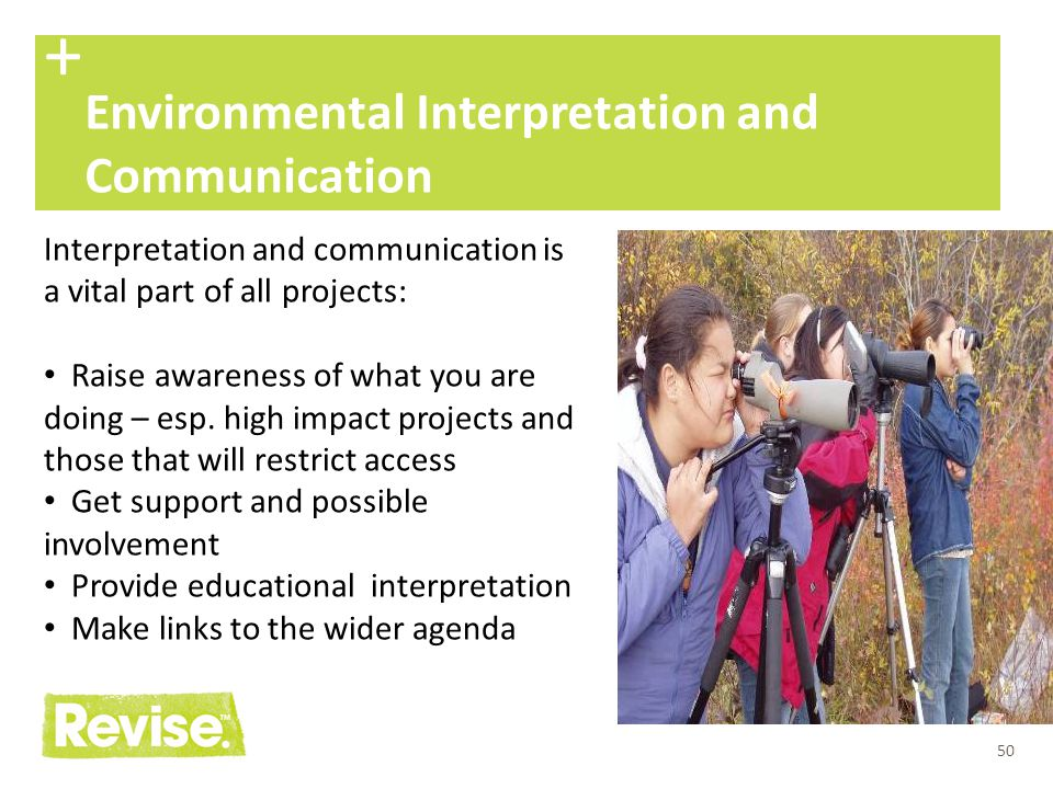 50 Environmental Interpretation and Communication + Interpretation and communication is a vital part of all projects: Raise awareness of what you are