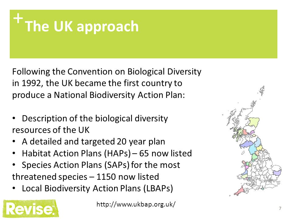 7 The UK approach + Following the Convention on Biological Diversity in 1992, the UK became the first country to produce a National Biodiversity Actio