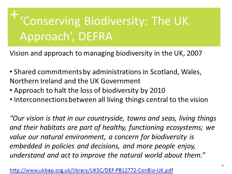 9 'Conserving Biodiversity: The UK Approach', DEFRA + Complementing Habitat and Species Action Plans, an emphasis on 'Ecosystem Services' and human reasons to conserve biodiversity Life support services (Food, Water, Soil) Economic products and services e.g.
