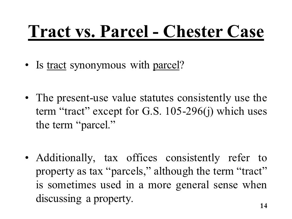 """Tract vs. Parcel - Chester Case Is tract synonymous with parcel? The present-use value statutes consistently use the term """"tract"""" except for G.S. 105-"""