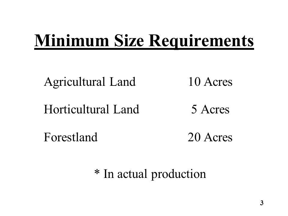 Minimum Size Requirements Agricultural Land10 Acres Horticultural Land 5 Acres Forestland20 Acres * In actual production 3