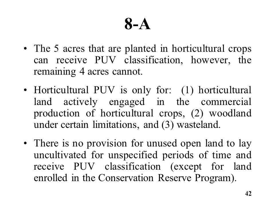 8-A The 5 acres that are planted in horticultural crops can receive PUV classification, however, the remaining 4 acres cannot. Horticultural PUV is on