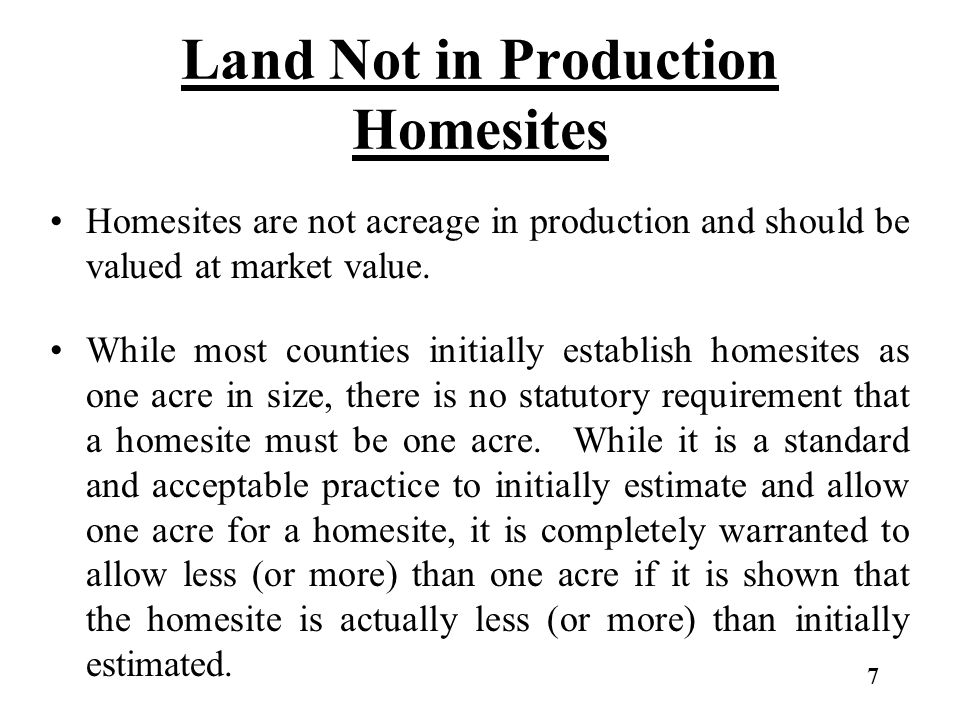 Land Not in Production Homesites Homesites are not acreage in production and should be valued at market value. While most counties initially establish