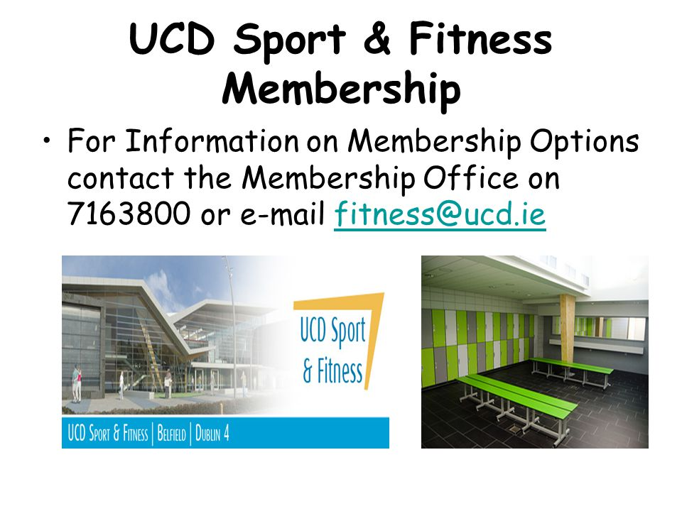 UCD Sport & Fitness Membership For Information on Membership Options contact the Membership Office on 7163800 or e-mail fitness@ucd.iefitness@ucd.ie