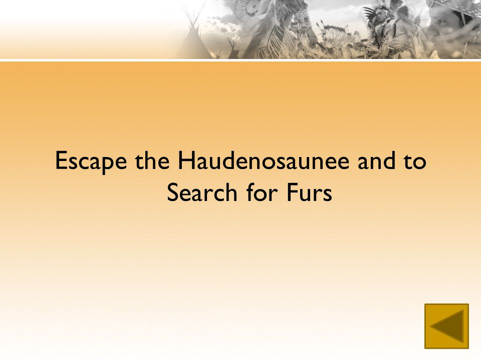 Escape the Haudenosaunee and to Search for Furs