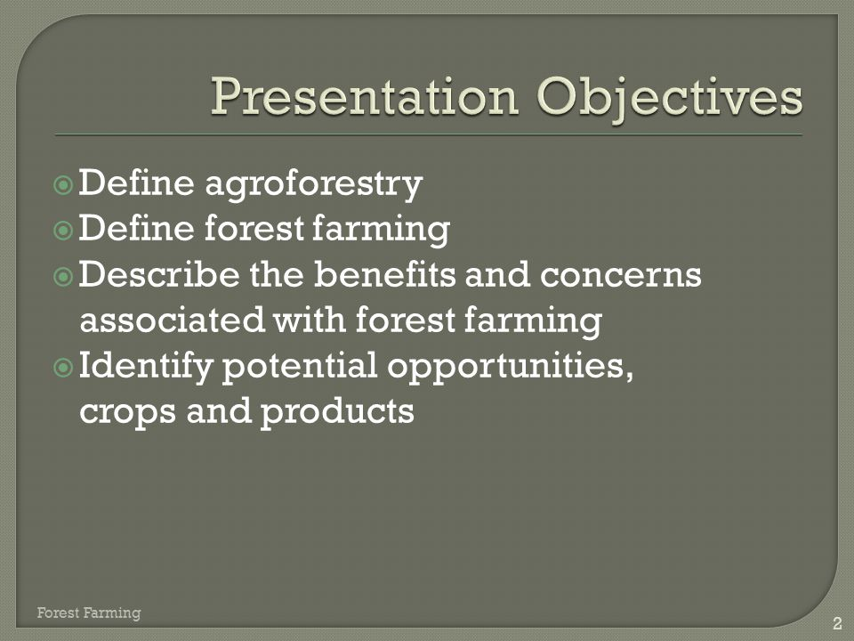  Define agroforestry  Define forest farming  Describe the benefits and concerns associated with forest farming  Identify potential opportunities,
