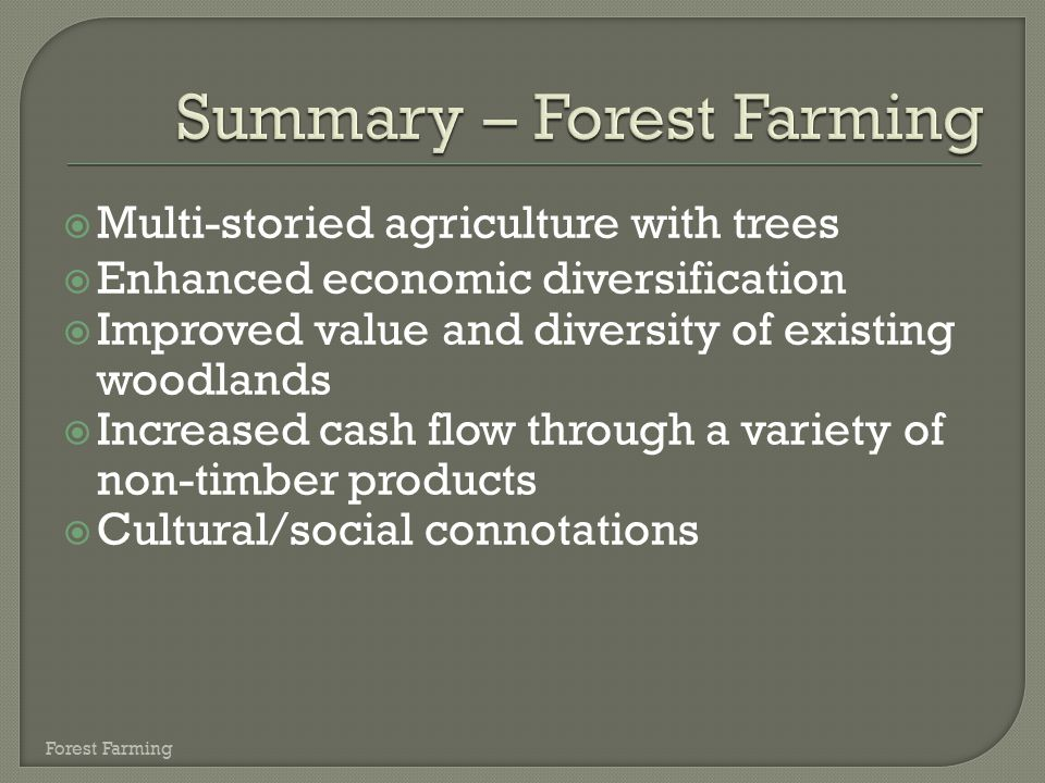 Multi-storied agriculture with trees  Enhanced economic diversification  Improved value and diversity of existing woodlands  Increased cash flow