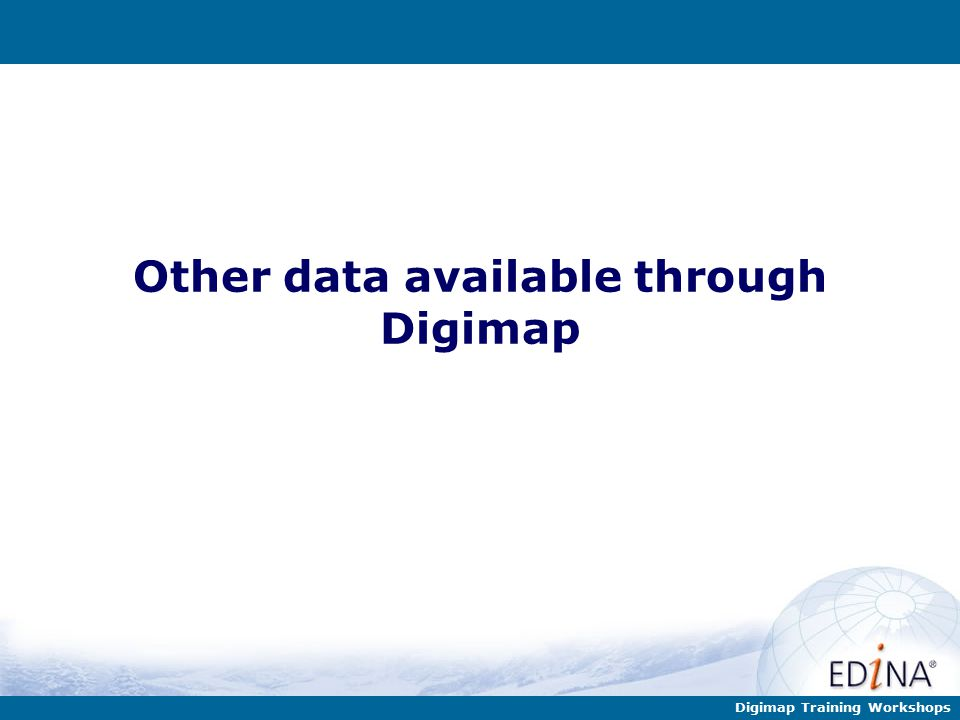 Digimap Training Workshops Other data available through Digimap