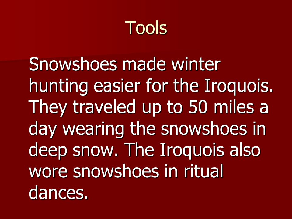 Tools Snowshoes made winter hunting easier for the Iroquois.