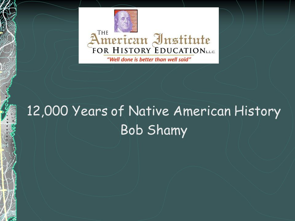 12,000 Years of Native American History Bob Shamy