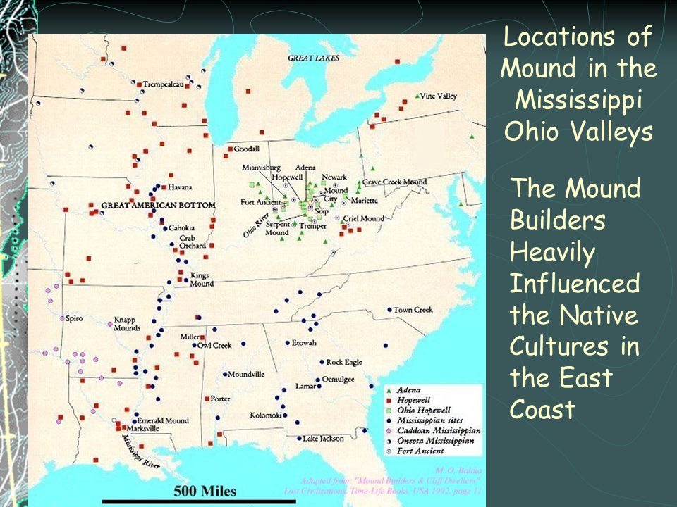 Locations of Mound in the Mississippi Ohio Valleys The Mound Builders Heavily Influenced the Native Cultures in the East Coast