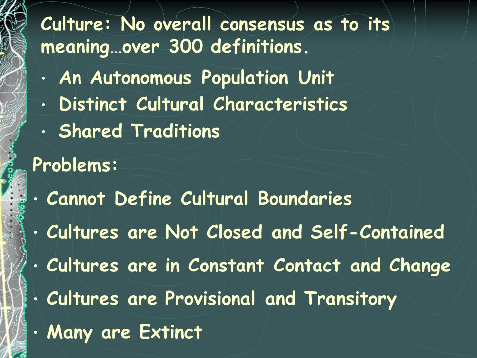 Culture: No overall consensus as to its meaning…over 300 definitions.