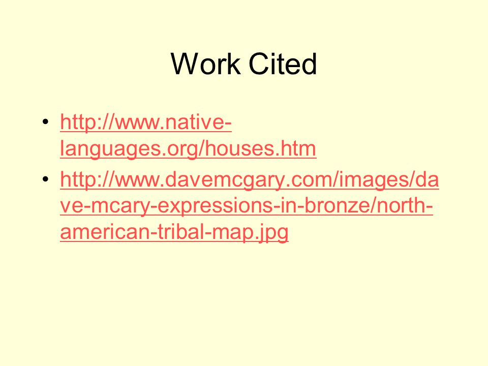 Work Cited http://www.native- languages.org/houses.htmhttp://www.native- languages.org/houses.htm http://www.davemcgary.com/images/da ve-mcary-express