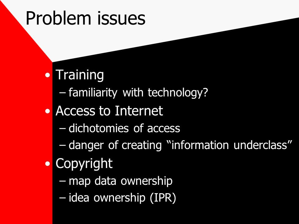 Problem issues Training –familiarity with technology.