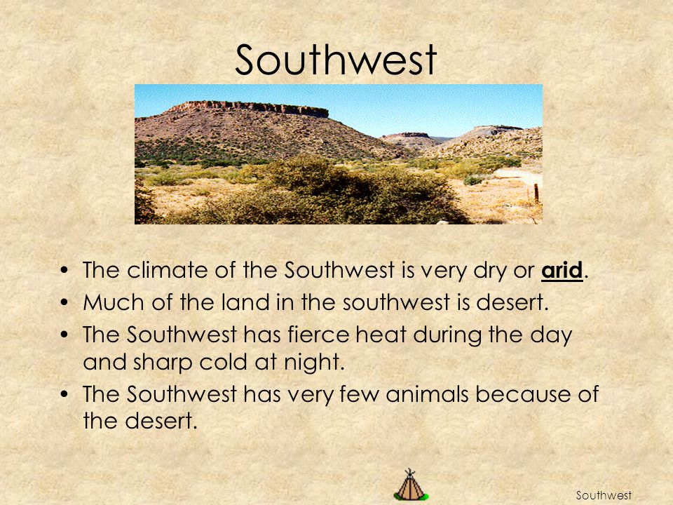 Southwest The climate of the Southwest is very dry or arid.