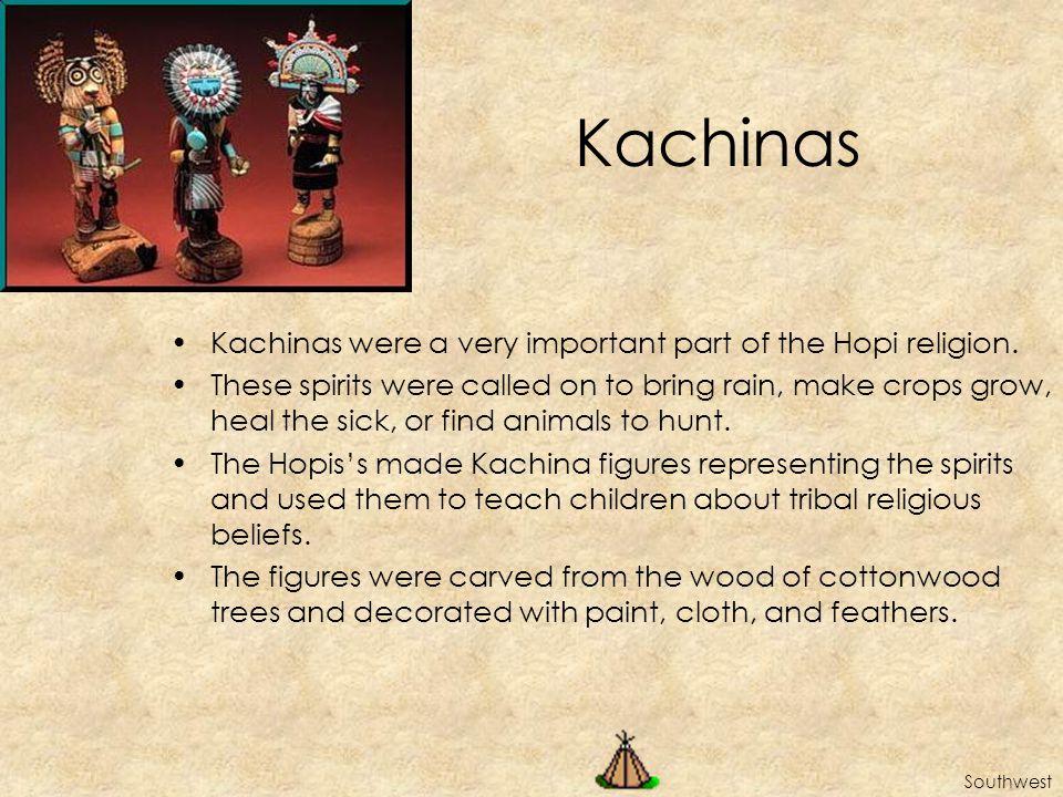Kachinas Kachinas were a very important part of the Hopi religion.