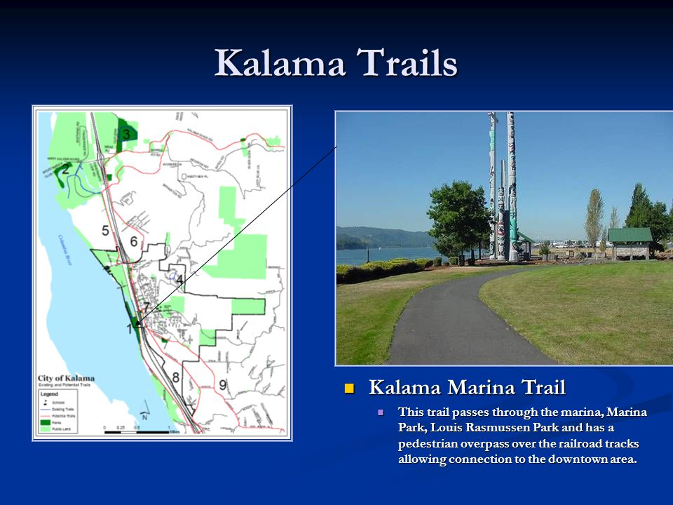 Kalama Trails Kalama Marina Trail Kalama Marina Trail This trail passes through the marina, Marina Park, Louis Rasmussen Park and has a pedestrian overpass over the railroad tracks allowing connection to the downtown area.