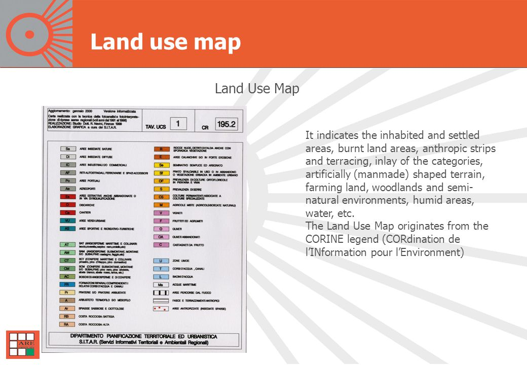 Land use map Land Use Map It indicates the inhabited and settled areas, burnt land areas, anthropic strips and terracing, inlay of the categories, artificially (manmade) shaped terrain, farming land, woodlands and semi- natural environments, humid areas, water, etc.