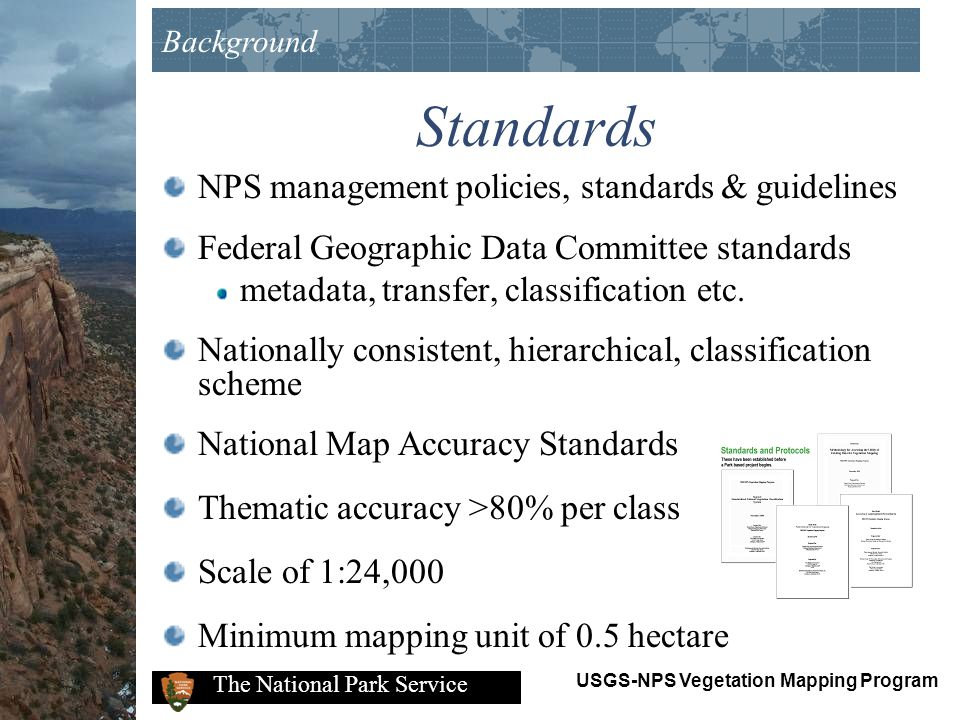 USGS-NPS Vegetation Mapping Program The National Park Service Suggestions to Benthic Efforts Stabilize the mapping standard, even a draft for NPS Marine Parks Work the 3 prototype parks, networks, and regional candidate areas Evaluate candidate projects against the draft standard Grow / update from the prototypes Benthic Partnerships 1