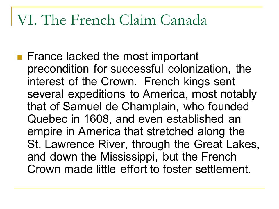 VI. The French Claim Canada France lacked the most important precondition for successful colonization, the interest of the Crown. French kings sent se