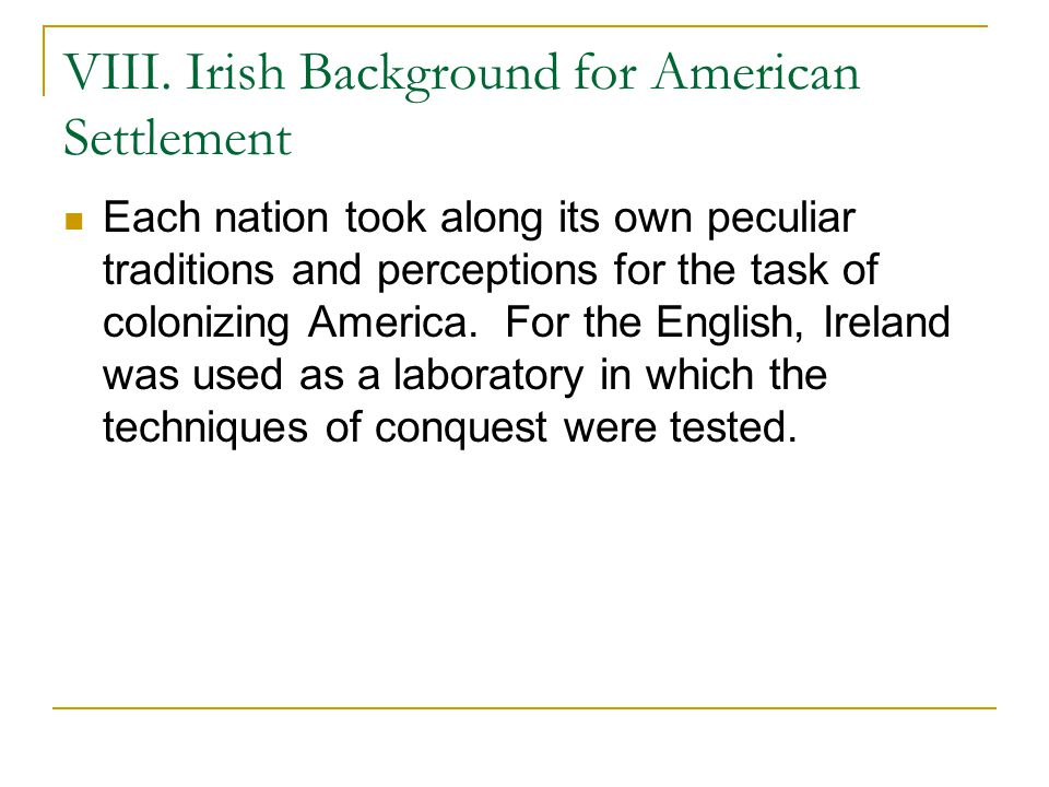 VIII. Irish Background for American Settlement Each nation took along its own peculiar traditions and perceptions for the task of colonizing America.